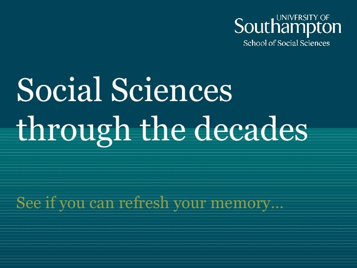 Social Sciencesthrough the decadesSee if you can refresh your memory…
