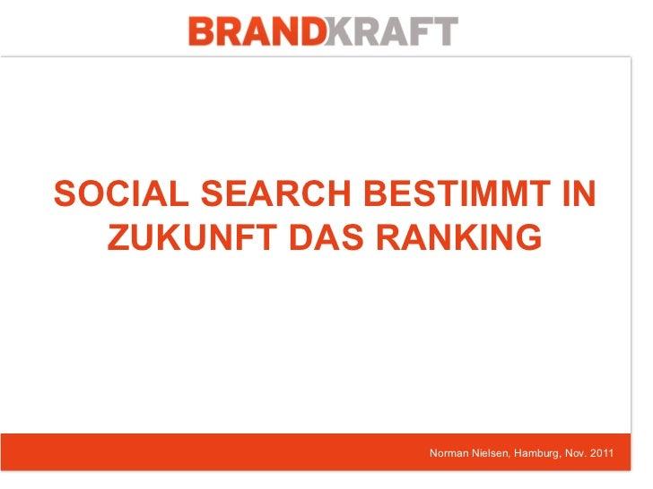 SOCIAL SEARCH BESTIMMT IN  ZUKUNFT DAS RANKING                 Norman Nielsen, Hamburg, Nov. 2011