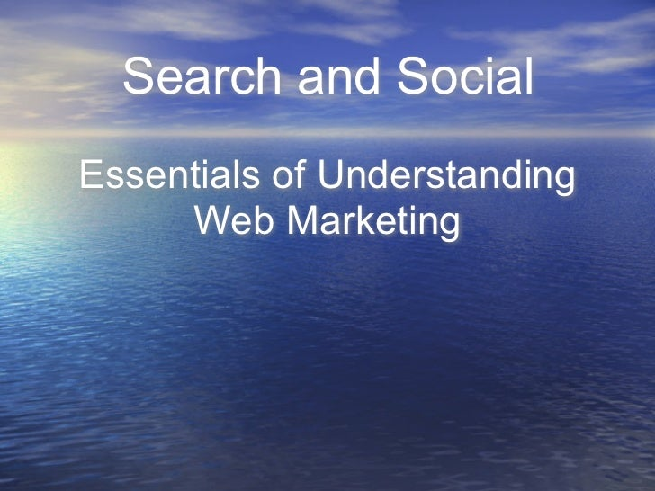 Search and SocialEssentials of Understanding     Web Marketing