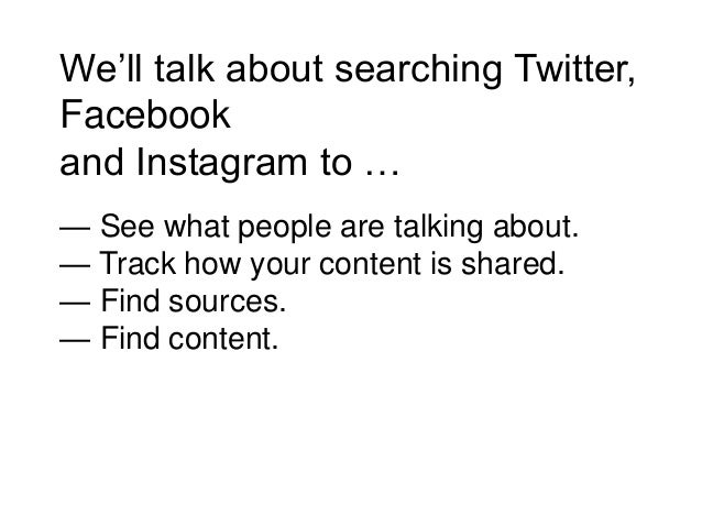 We'll talk about searching Twitter, Facebook and Instagram to … — See what people are talking about. — Track how your cont...