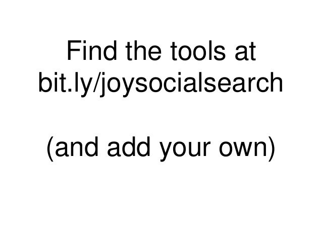 Find the tools at bit.ly/joysocialsearch (and add your own)