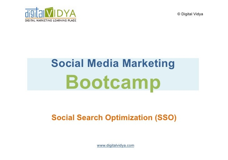 © Digital Vidya     Social Media Marketing    Bootcamp Social Search Optimization (SSO)              www.digitalvidya.com