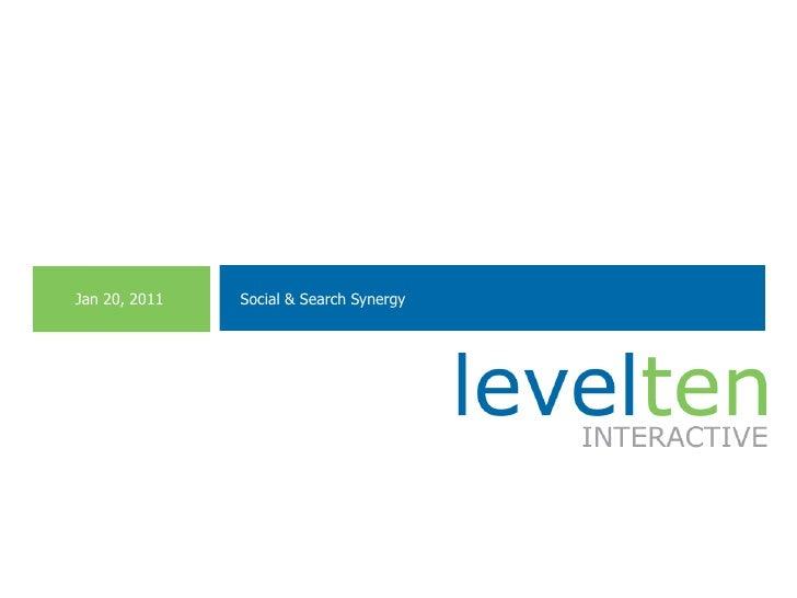 Jan 20, 2011<br />Social & Search Synergy<br />[MM.DD..YY]<br />[PRESENTER]<br />