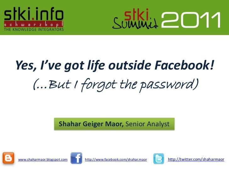 Yes, I've got life outside Facebook!      (…But I forgot the password)                      Shahar Geiger Maor, Senior Ana...