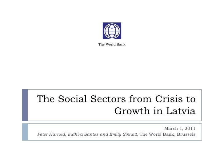 The World BankThe Social Sectors from Crisis to                Growth in Latvia                                           ...