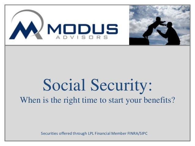 Social Security: When is the right time to start your benefits? Securities offered through LPL Financial Member FINRA/SIPC