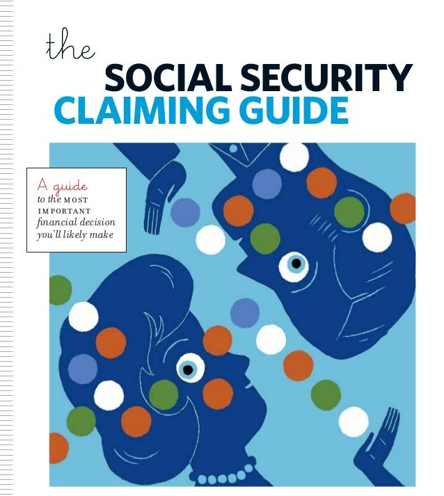 the  Social Security claiming guide  A guide  to the most important financial decision you'll likely make