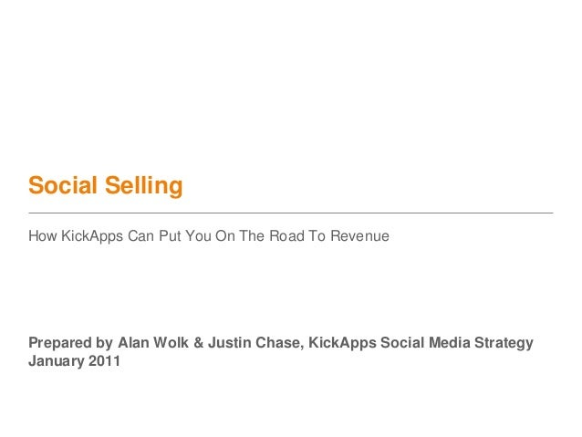 Social Selling How KickApps Can Put You On The Road To Revenue Prepared by Alan Wolk & Justin Chase, KickApps Social Media...