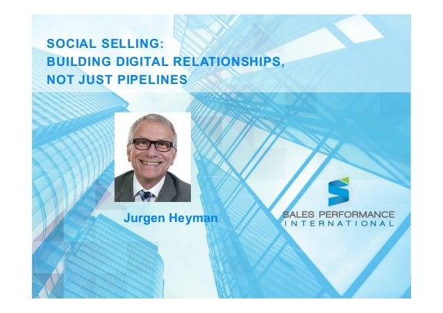 SOCIAL SELLING: BUILDING DIGITAL RELATIONSHIPS, NOT JUST PIPELINES  Jurgen Heyman  1