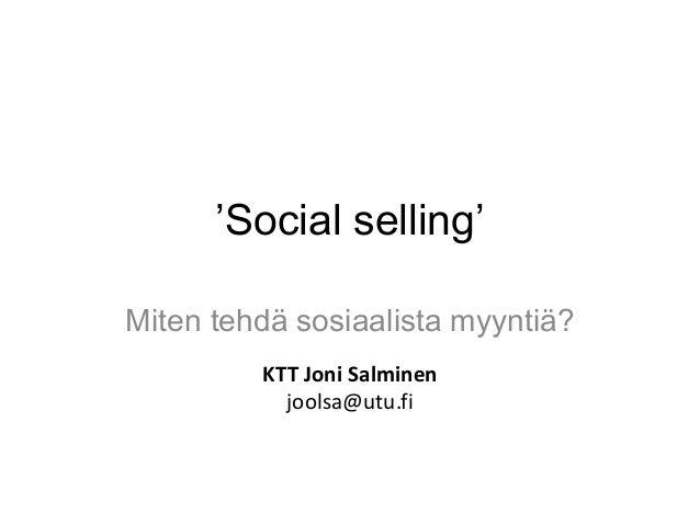 'Social selling' Miten tehdä sosiaalista myyntiä? KTT Joni Salminen joolsa@utu.fi