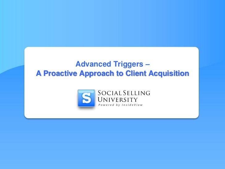 Advanced Triggers – A Proactive Approach to Client Acquisition<br />