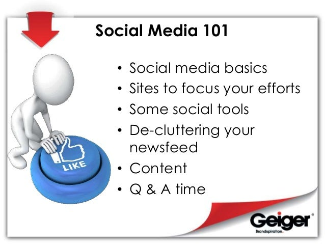 Social Media 101 • Social media basics • Sites to focus your efforts • Some social tools • De-cluttering your newsfeed • C...