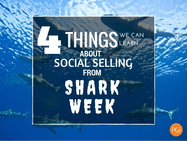 4THINGS WECAN LEARN ABOUT SOCIAL SELLING FROM SHARK WEEK