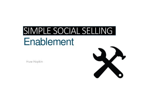 SIMPLE SOCIAL SELLING Enablement Huw Hopkin