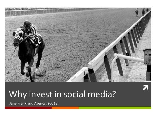 Why  invest  in  social  media?   Jane  Frankland  Agency,  20013    ì
