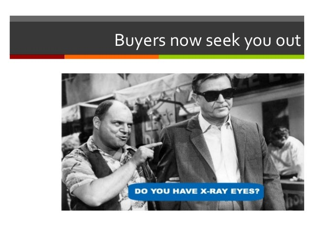 Buyers  now  seek  you  out