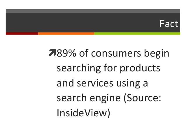Fact   ì89%  of  consumers  begin    searching  for  products   and  services  using  a   search...