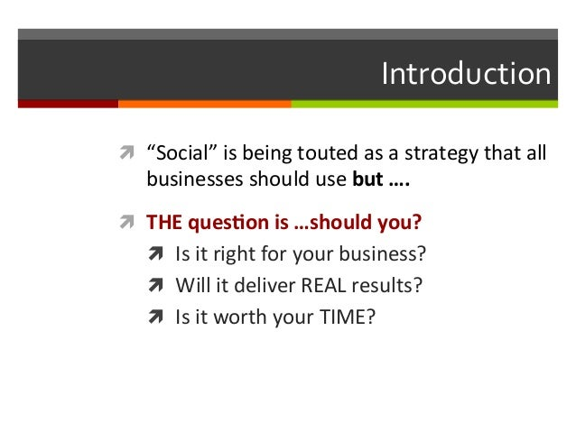"""Introduction   ì """"Social""""  is  being  touted  as  a  strategy  that  all    businesses  should  ..."""