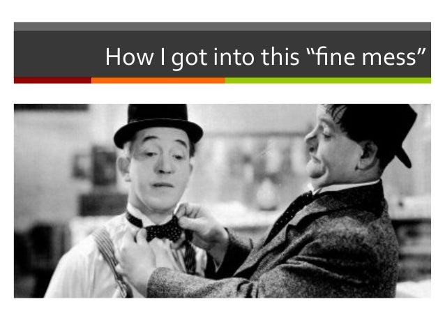"""How  I  got  into  this  """"fine  mess"""""""