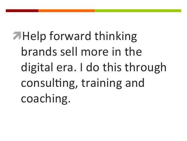 ìHelp  forward  thinking    brands  sell  more  in  the   digital  era.  I  do  this  through...