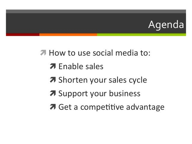 Agenda   ì How  to  use  social  media  to:   ì Enable  sales     ì Shorten  your  sales  ...