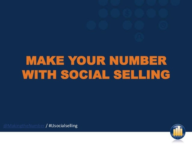 MAKE YOUR NUMBER        WITH SOCIAL SELLING@MakingtheNumber / #LIsocialselling