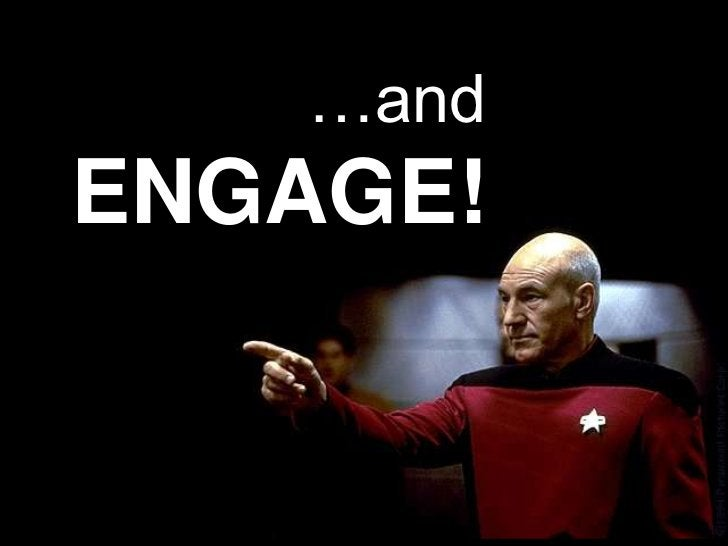 …and ENGAGE!<br />