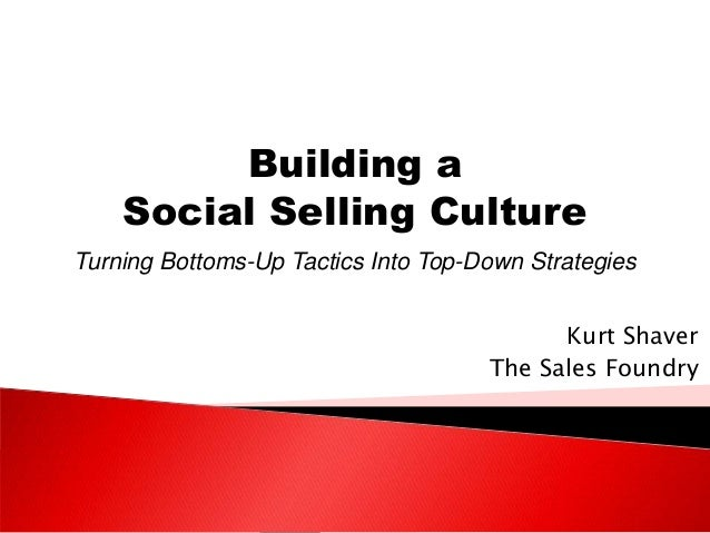 Kurt Shaver The Sales Foundry Building a Social Selling Culture Turning Bottoms-Up Tactics Into Top-Down Strategies