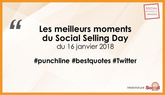 Médiatisé par Les meilleurs moments du Social Selling Day du 16 janvier 2018 #punchline #bestquotes #Twitter