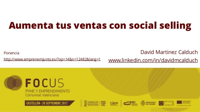 Aumenta tus ventas con social selling David Martinez Calduch www.linkedin.com/in/davidmcalduch Ponencia http://www.emprene...