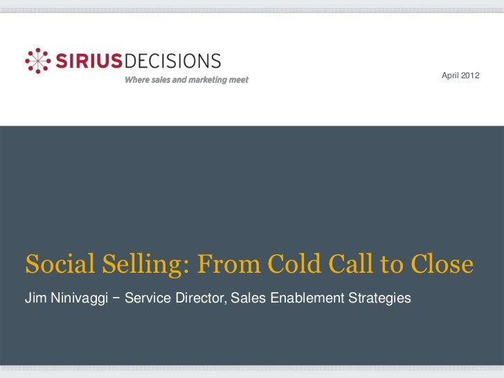 April 2012Social Selling: From Cold Call to CloseJim Ninivaggi − Service Director, Sales Enablement Strategies