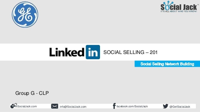 Social Selling 201 Building Your Ideal Network SocialJack.com facebook.com/SocialJackinfo@SocialJack.com @GetSocialJack SO...