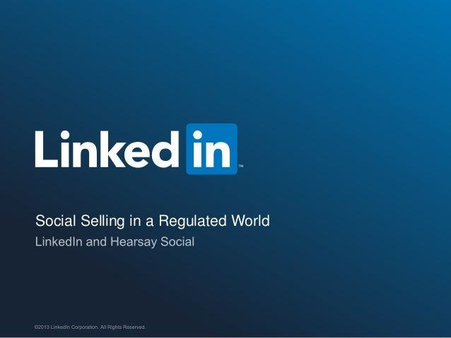©2013 LinkedIn Corporation. All Rights Reserved. Social Selling in a Regulated World