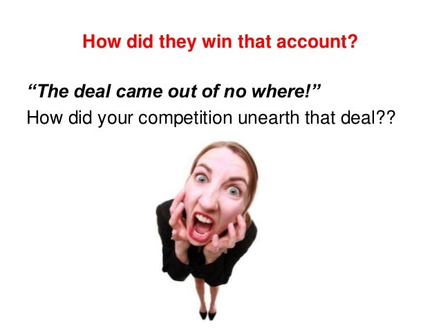 """How did they win that account? """"The deal came out of no where!"""" How did your competition unearth that deal??"""