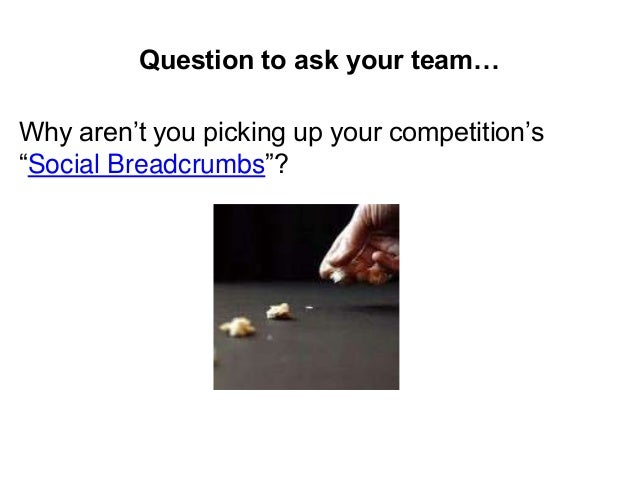 """Question to ask your team… Why aren't you picking up your competition's """"Social Breadcrumbs""""?"""