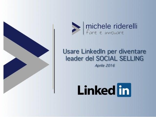 Usare LinkedIn per diventare leader del SOCIAL SELLING Aprile 2016