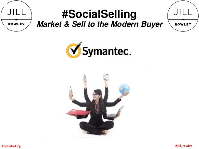 #SocialSelling Market & Sell to the Modern Buyer @jill_rowley#SocialSelling