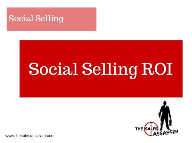 Social Selling Social Selling ROI www.thesalesassassin.com