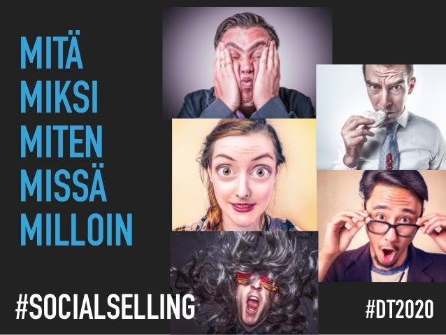MITÄ MIKSI MITEN  MISSÄ  MILLOIN #DT2020#SOCIALSELLING