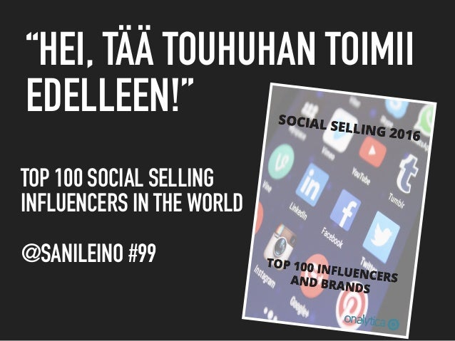 """""""HEI, TÄÄ TOUHUHAN TOIMII EDELLEEN!"""" TOP 100 SOCIAL SELLING  INFLUENCERS IN THE WORLD   @SANILEINO #99"""