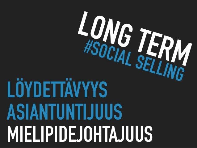 LÖYDETTÄVYYS ASIANTUNTIJUUS MIELIPIDEJOHTAJUUS LONG TERM#SOCIAL SELLING