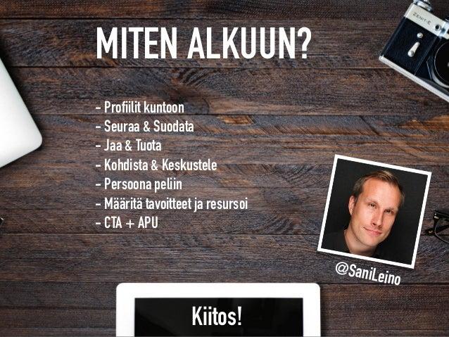 MITEN ALKUUN?  - Profiilit kuntoon - Seuraa & Suodata - Jaa & Tuota  - Kohdista & Keskustele - Persoona peliin - ...