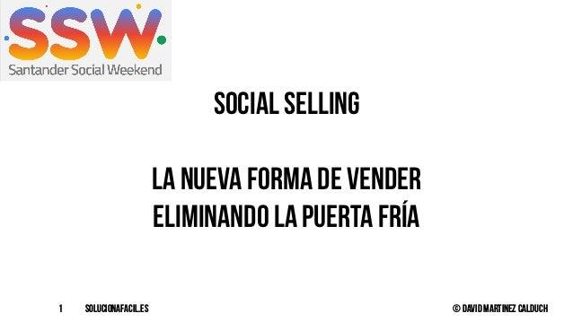 solucionafacil.es © David Martinez Calduch1 Social selling La nueva forma de vender Eliminando la puerta fría