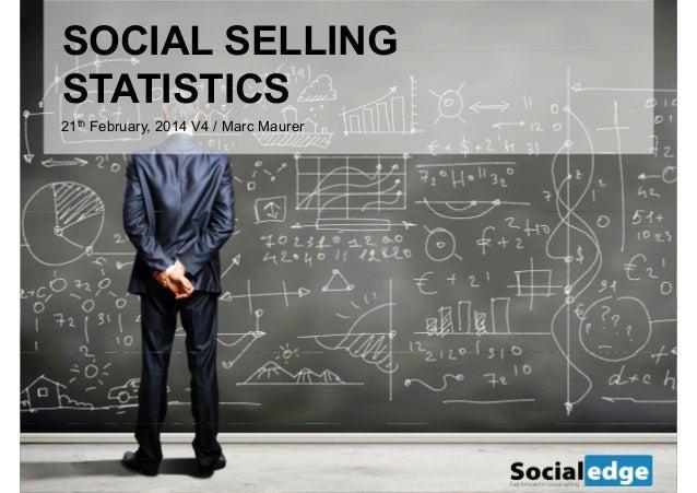 SOCIAL SELLING STATISTICS 21th February, 2014 V4 / Marc Maurer