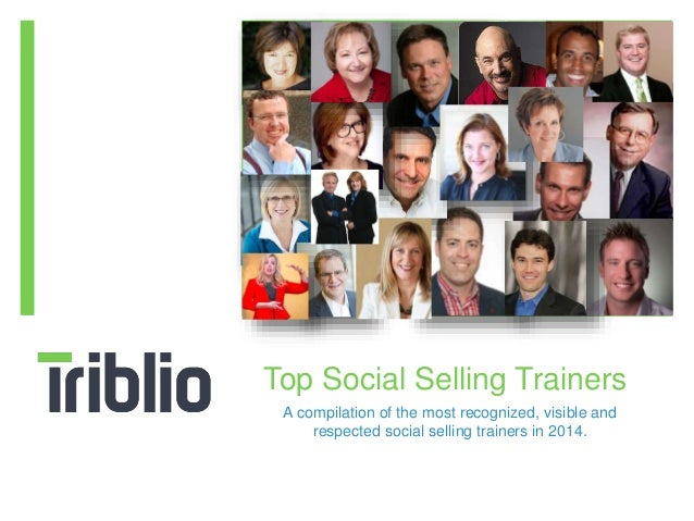 Top Social Selling Trainers  A compilation of the most recognized, visible and  respected social selling trainers in 2014.