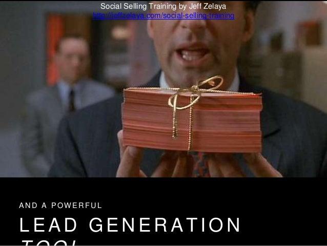 L E A D G E N E R A T I O N A N D A P O W E R F U L Social Selling Training by Jeff Zelaya http://jeffzelaya.com/social-se...