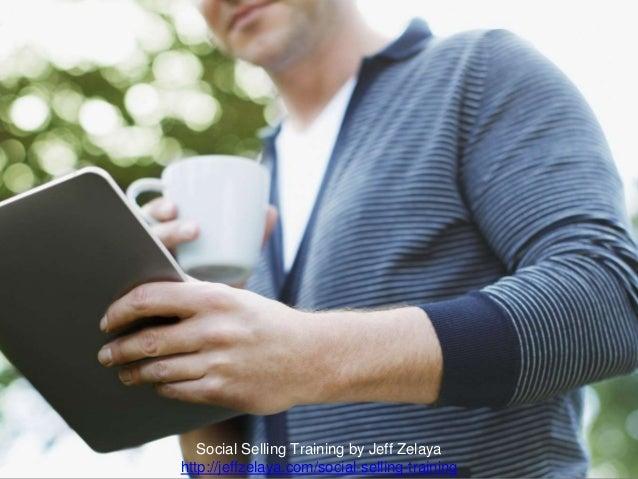 Social Selling Training by Jeff Zelaya http://jeffzelaya.com/social-selling-training