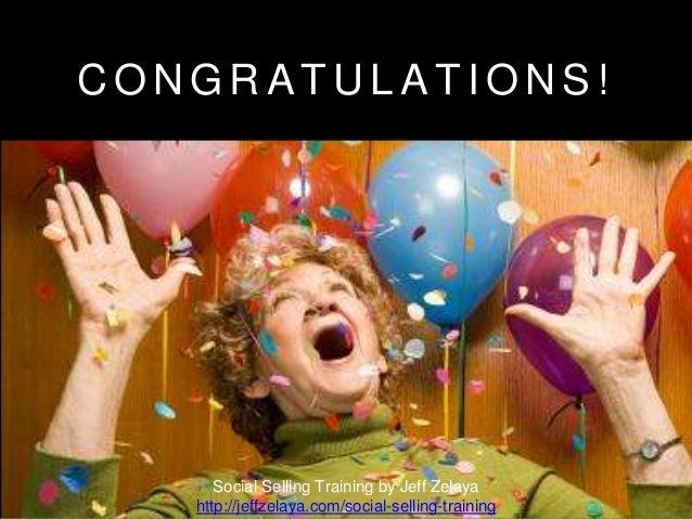 C O N G R A T U L A T I O N S ! Social Selling Training by Jeff Zelaya http://jeffzelaya.com/social-selling-training
