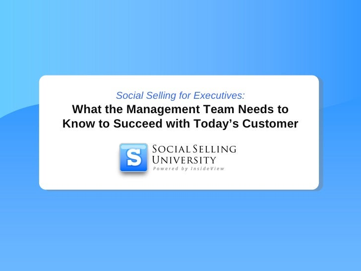 Social Selling for Executives: What the Management Team Needs toKnow to Succeed with Today's Customer