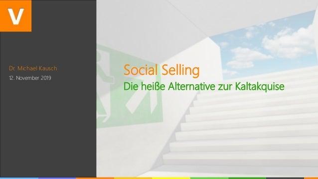 Dr. Michael Kausch 12. November 2019 Social Selling Die heiße Alternative zur Kaltakquise